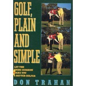 9780060974312: Golf, Plain and Simple: Let the Swing Surgeon Make You a Better Golfer