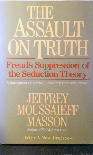 9780060974572: The Assault on Truth: Freud's Suppression of the Seduction Theory