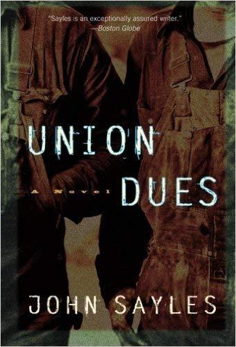 UNION DUES: A Novel: Sayles, John