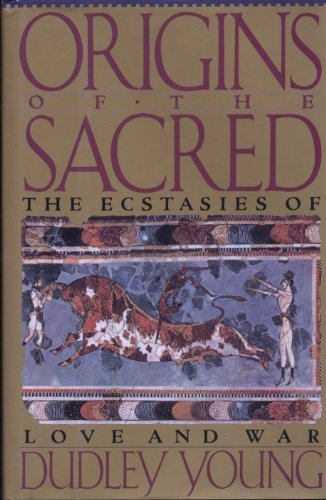 9780060975111: Origins of the Sacred: The Ecstasies of Love and War