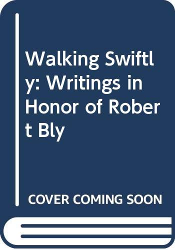 9780060975265: Walking Swiftly: Writings in Honor of Robert Bly