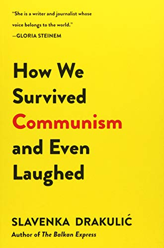 How We Survived Communism & Even Laughed: Drakulic, Slavenka