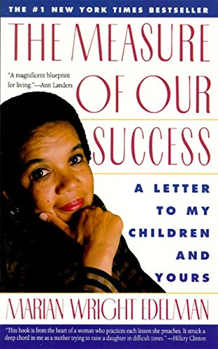 The Measure of Our Success: A Letter to My Children and Yours: Edelman, Marian Wright