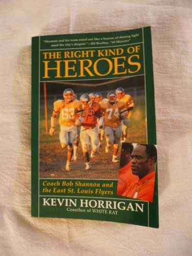 The Right Kind of Heroes: Coach Bob Shannon and the East St. Louis Flyers: Horrigan, Kevin