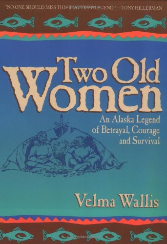 9780060975845: Two Old Women: An Alaska Legend of Betrayal, Courage and Survival