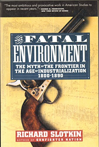 9780060976262: The Fatal Environment: The Myth of the Frontier in the Age of Industrialization 1800-1890
