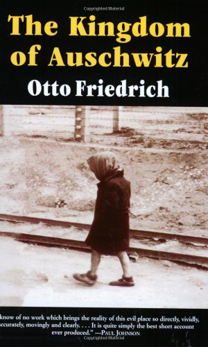 The Kingdom of Auschwitz: 1940-1945: Otto Friedrich