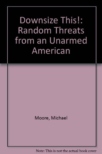 9780060977375: Downsize This!: Random Threats from an Unarmed American