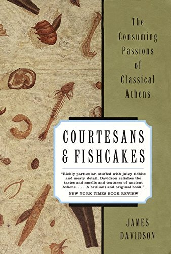 Courtesans and Fishcakes: The Consuming Passions of Classical Athens: Davidson, James