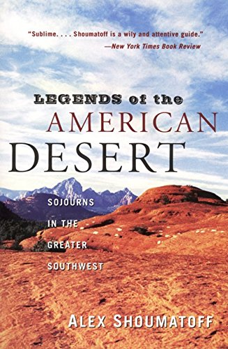 Legends of the American Desert: Sojourns in: Alex Shoumatoff, Alfred