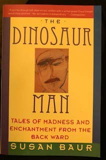 9780060981044: The Dinosaur Man: Tales of Madness and Enchantment from the Back Ward