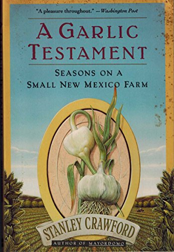 A Garlic Testament : Seasons on a Small New Mexico Farm: Crawford, Stanley