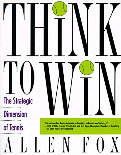 9780060982003: Think to Win: Strategic Dimension of Tennis, the: The Strategic Dimension of Tennis