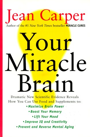 9780060985103: Your Miracle Brain: Dramatic New Scientific Evidence Reveals How You Can Use Food and Supplements to Maximize Brain Power, Boost Your Memory, Lift You Mood, Improve Your