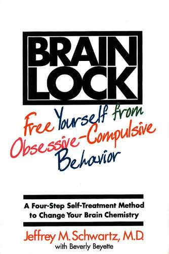 BRAIN LOCK : Free Yourself from Obsessive-Compulsive Behavior A Four-Step Self-Treatment Method t...