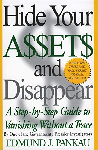 9780060987503: Hide Your Assets and Disappear: A Step-by-Step Guide to Vanishing Without a Trace