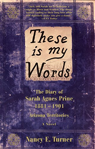 9780060987510: These Is My Words: The Diary of Sarah Agnes Prine, 1881-1901 Arizona Territories