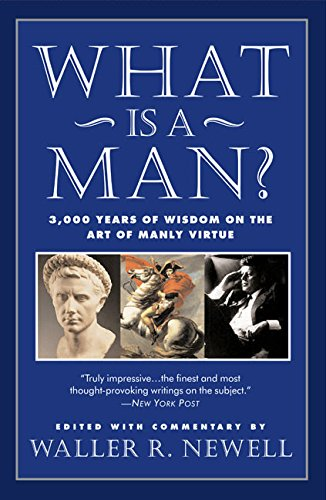 9780060987589: What Is a Man?: 3, 000 Years of Wisdom on the Art of Manly Virture