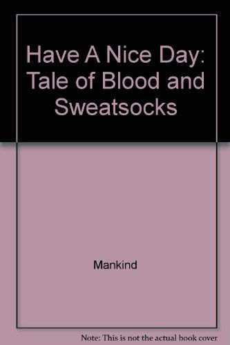 9780060987602: Have A Nice Day: Tale of Blood and Sweatsocks