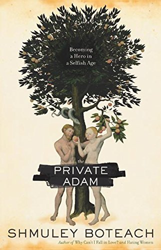 9780060988425: The Private Adam: Becoming a Hero in a Selfish Age