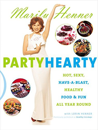 9780060988586: Party Hearty: Hot, Sexy, Have-A-Blast Food & Fun All Year Round