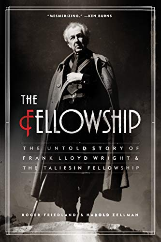 9780060988661: The Fellowship: The Untold Story of Frank Lloyd Wright and the Taliesin Fellowship