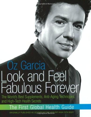 9780060988906: Look and Feel Fabulous Forever: The World's Best Supplements, Anti-Aging Techniques, and High-Tech