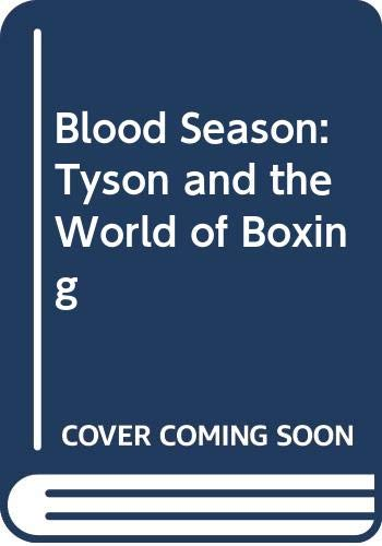 9780061000737: Blood Season: Tyson and the World of Boxing