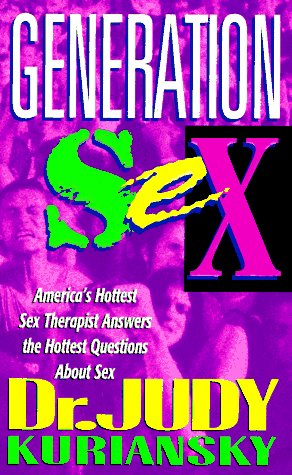 Generation Sex: America's Hottest Sex Therapist Answers the Hottest Questions About Sex: Judy ...