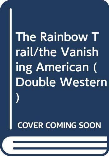 THE RAINBOW TRAIL. // THE VANISHING AMERICAN.: Grey, Zane.