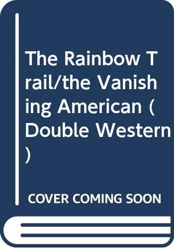 9780061009204: The Rainbow Trail/the Vanishing American (Double Western)