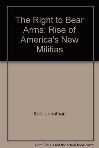 9780061010156: The Right to Bear Arms: The Rise of America's New Militia