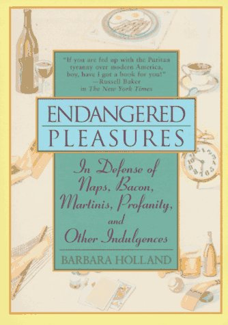 9780061010316: Endangered Pleasures: In Defense of Naps, Bacon, Martinis, Profanity and Other Indulgences