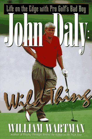 John Daly Wild Thing: Life on the Edge With Pro Golf's Bad Boy: Wartman, William