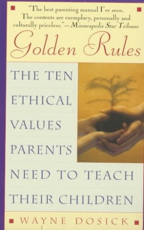 9780061013287: Golden Rules: The Ten Ethical Values Parents Need to Teach Their Children