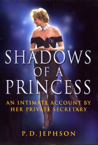 Shadows Of A Princess: An Intimate Account: P. D. Jephson