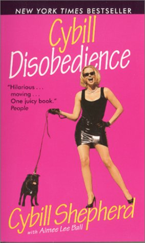 9780061030147: Cybill Disobedience: How I Survived Beauty Pageants, Elvis, Sex, Bruce Willis, Lies, Marriage, Motherhood, Hollywood, and the Irrepressible Urge to Say What I Think