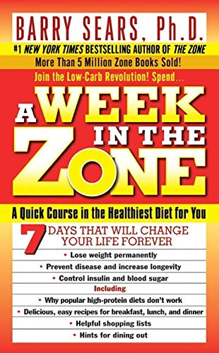 A Week in the Zone A Quick Course in the Healthiest Diet for You