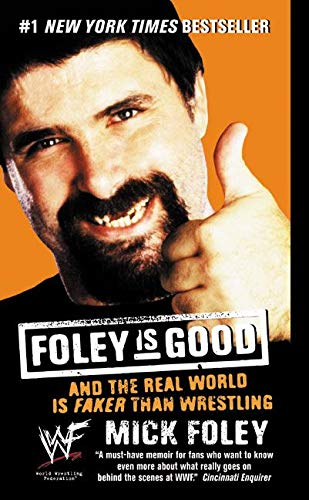 9780061032417: Foley Is Good: And the Real World Is Faker Than Wrestling