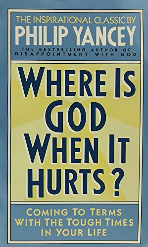 Where is God When It Hurts: Yancey, Philip