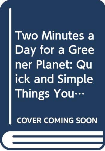 9780061040214: Two Minutes a Day for a Greener Planet: Quick and Simple Things You Can Do to Save Our Earth