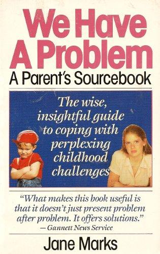 We Have a Problem: A Parent's Sourcebook: Marks, Jane
