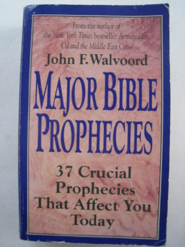 Major Bible Prophecies: 37 Crucial Prophecies That Affect You Today (9780061043024) by Walvoord, John F.