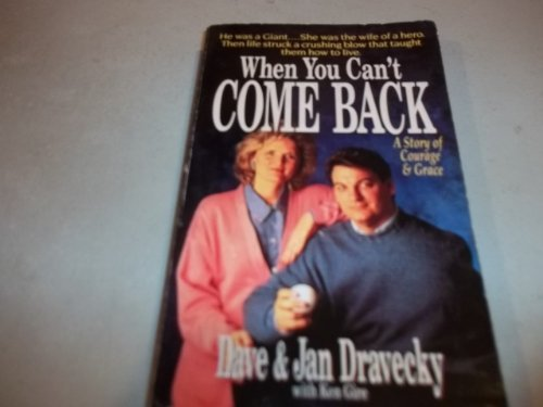 When You Can't Come Back: A Story of Courage & Grace (9780061043079) by Dave Dravecky; Jan Dravecky; With Ken Gire