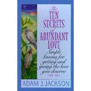 9780061044229: The Ten Secrets of Abundant Love: A Modern Parable of Wisdom of Happiness That Will Change Your Life