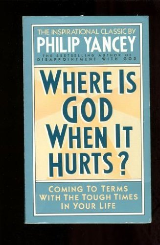 Where Is God When It Hurts? (9780061044281) by Philip Yancey