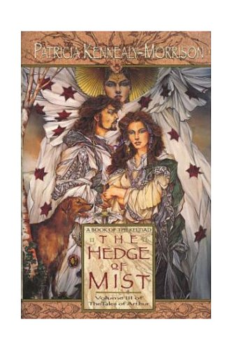 The Hedge of Mist: A Book of the Keltiad (Tales of Arthur, Vol. 3) (0061052302) by Patricia Kennealy-Morrison