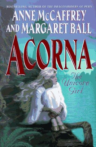 Acorna: The Unicorn Girl: McCaffrey, Anne; Ball, Margaret
