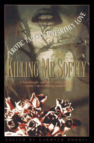 9780061053283: Killing Me Softly: Erotic Tales of Unearthly Love