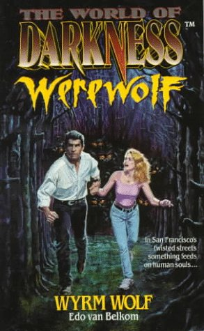 Wyrm Wolf: Based on the Apocalypse (The World of Darkness : Werewolf) (Vol 2): Van Belkom, Edo
